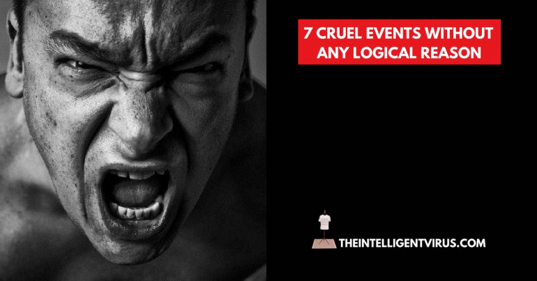 7 Cruel Events, Without Any Logical Reason