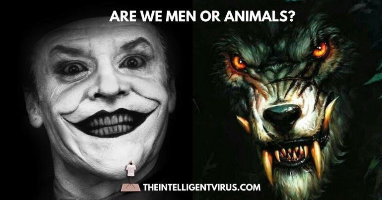 Are we men or animals?
